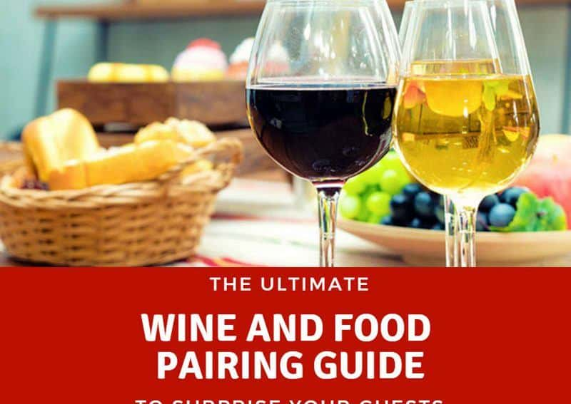 The Ultimate Wine And Food Pairing Guide To Surprise Your Guests