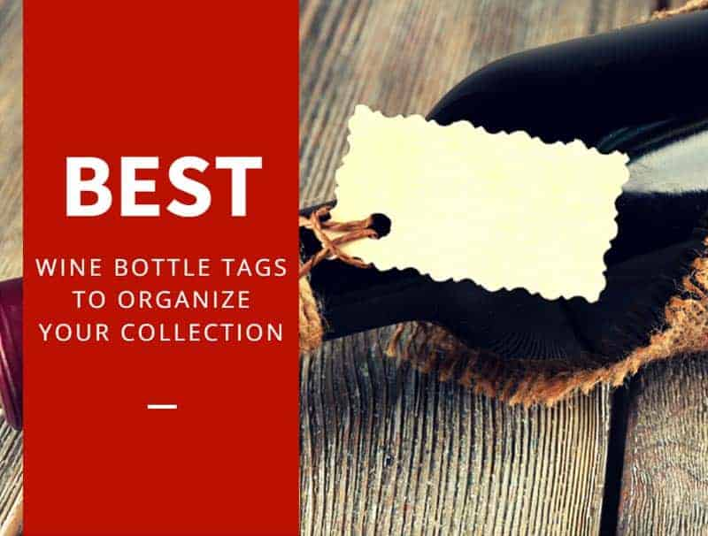 Best Wine Bottle Tags To Organize Your Collection