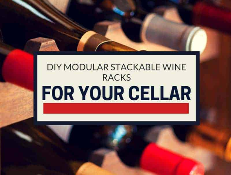 DIY Modular Stackable Wine Racks For Your Cellar