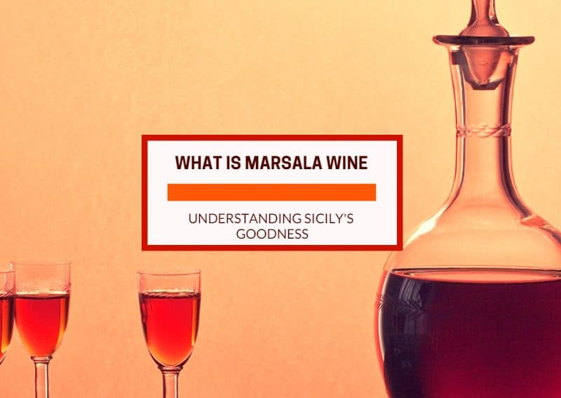What Is Marsala Wine - Understanding The Goodness Of Sicily