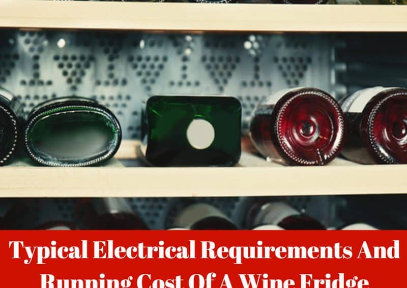 Typical Electrical Requirements And Running Cost Of A Wine Fridge