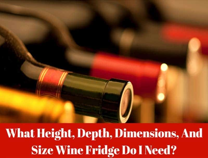 What Height, Depth, Dimensions, And Size Wine Fridge Do I Need