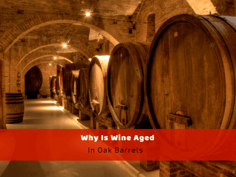 Why Is Wine Aged In Oak Barrels?