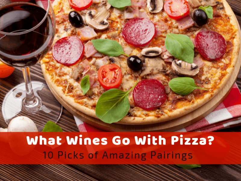 What Wines Go With Pizza? 10 Picks of Amazing Pairings.