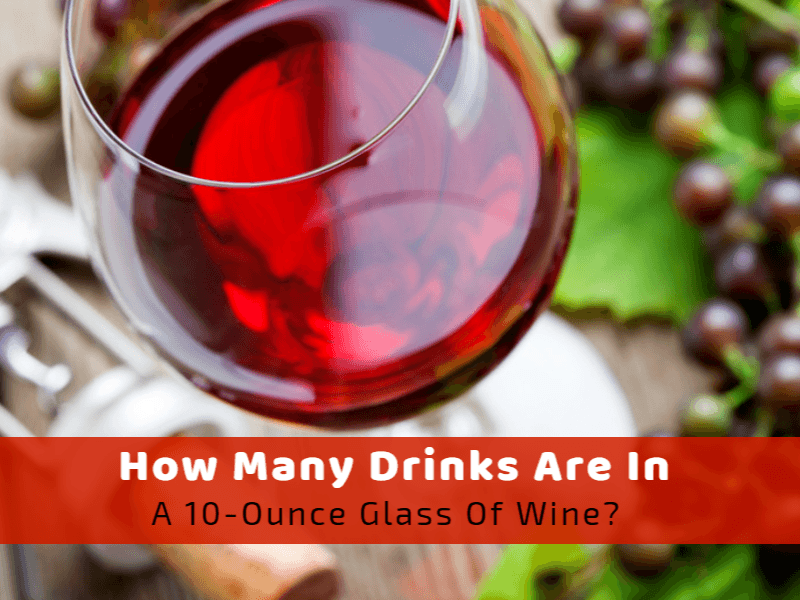 How Many Drinks Are In A 10-Ounce Glass Of Wine?