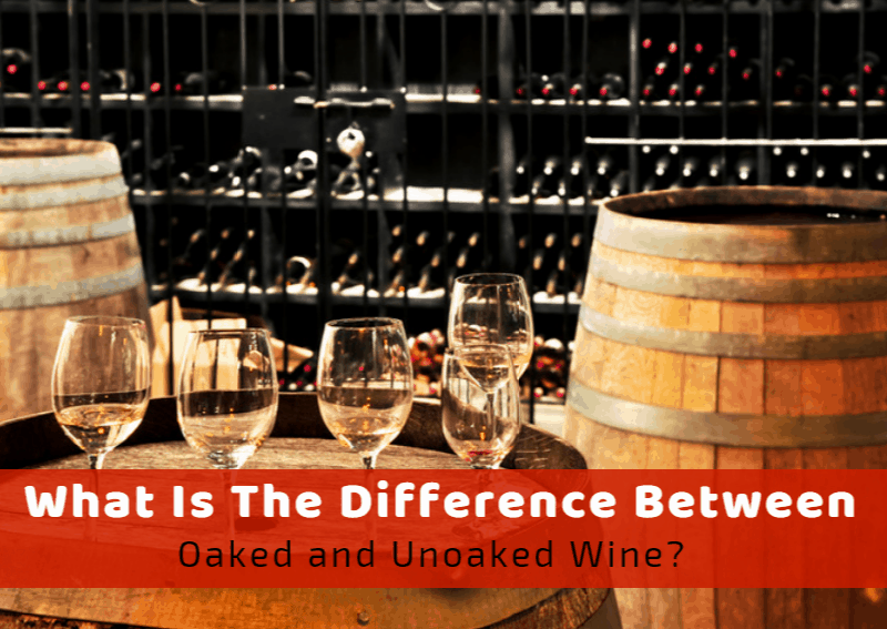 The Difference Between Oaked And Unoaked Wine