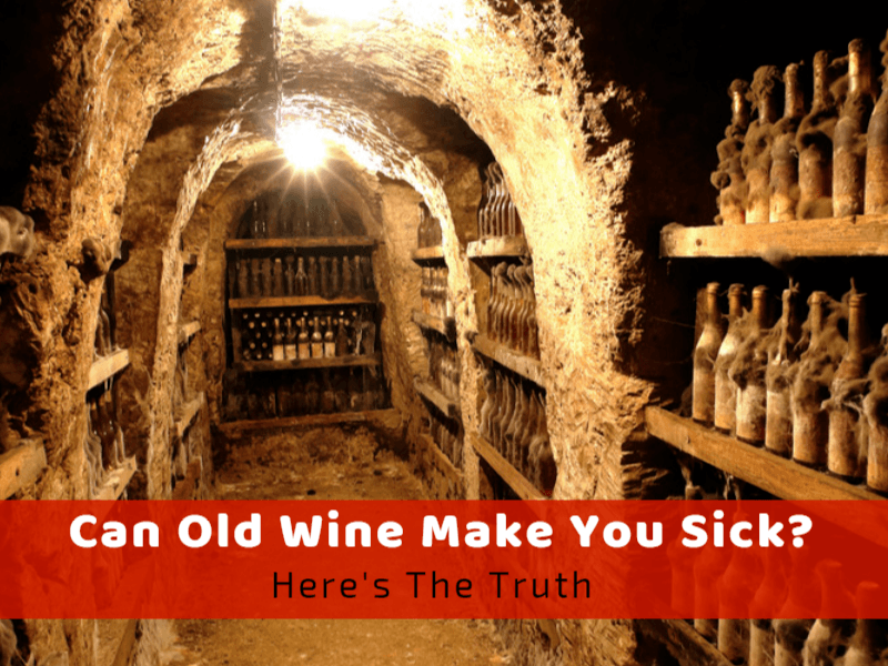 Can Old Wine Make You Sick? Here's The Truth