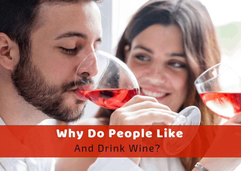 Why Do People Like And Drink Wine?
