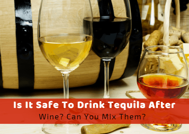 Is It Safe To Drink Tequila After Wine? Can You Mix Them?
