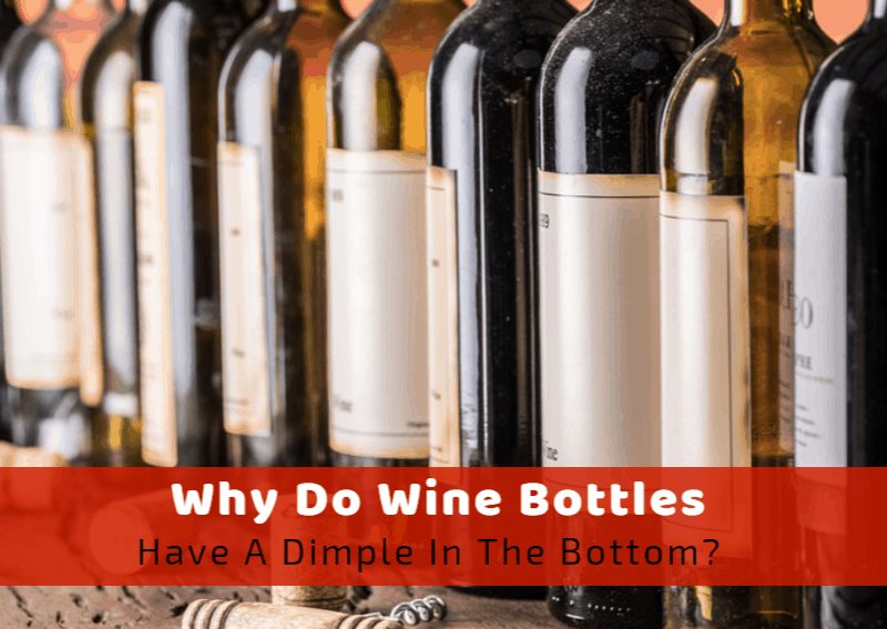 Why Do Wine Bottles Have A Dimple In The Bottom?