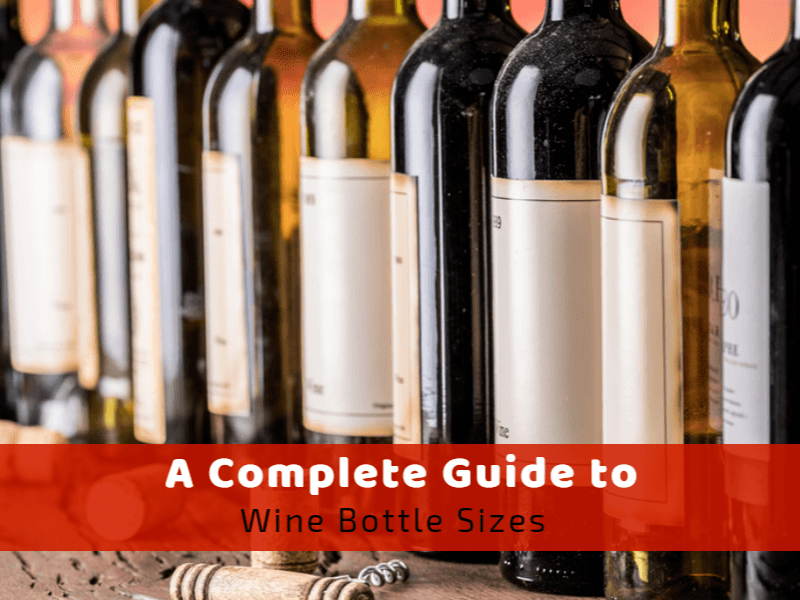 A Complete Guide to Wine Bottle Sizes With Pictures