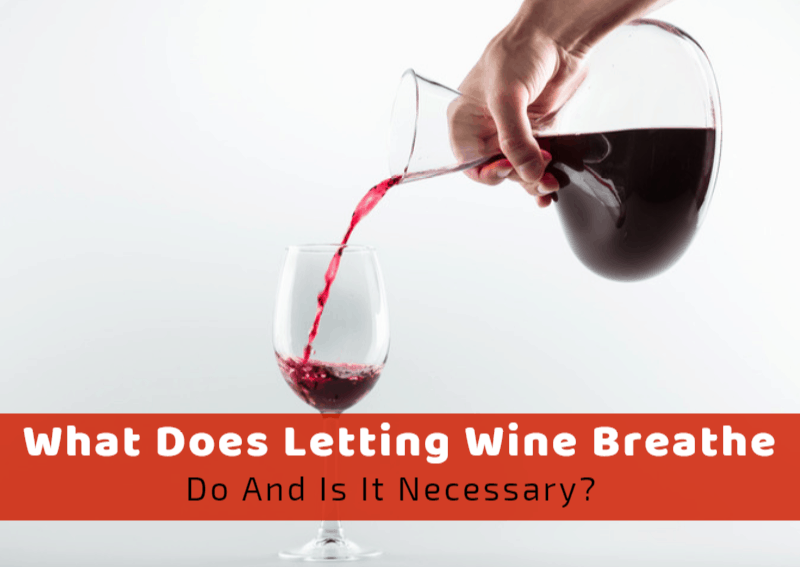 What Does Letting Wine Breathe Do And Is It Necessary?
