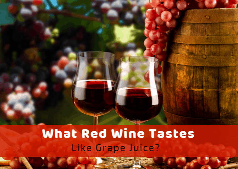 What Red Wine Tastes Like Grape Juice?