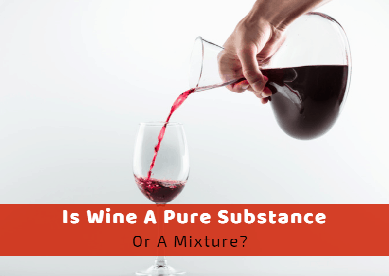Is Wine A Pure Substance Or A Mixture?