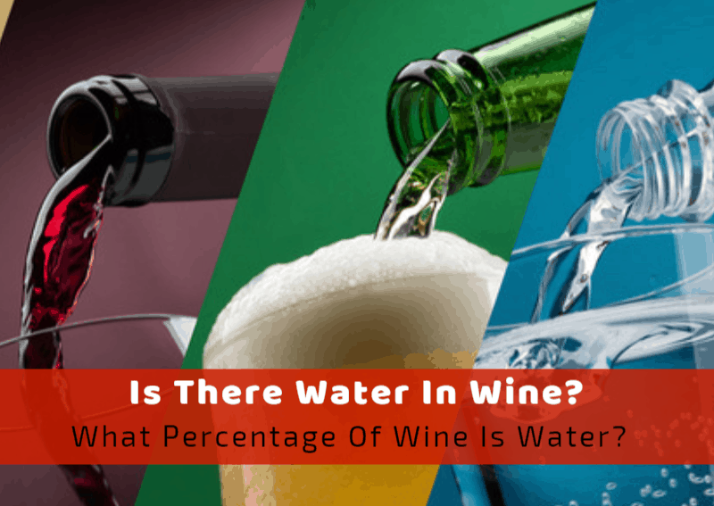 Is There Water In Wine? What Percentage Of Wine Is Water?